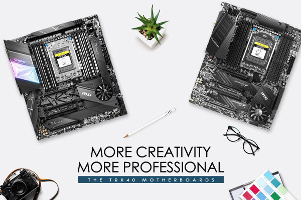 What's More Powerful for Creators? Focus on MSI TRX40 Motherboards.