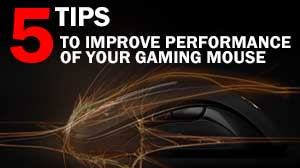 5 Tips to Improve Performance of Your Gaming Mouse