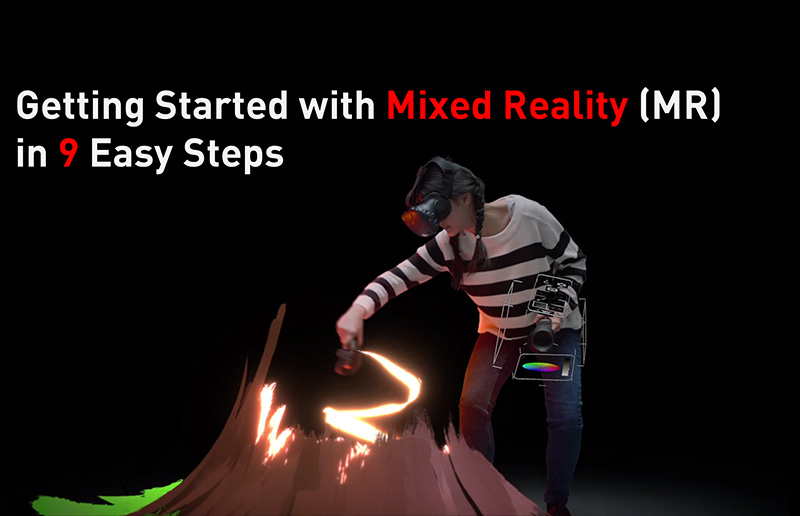 Getting Started with Mixed Reality (MR) in 9 Easy Steps