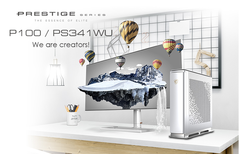 Choosing a Proper Computer System to Be Your Creativity Center – Prestige P100 & PS341WU