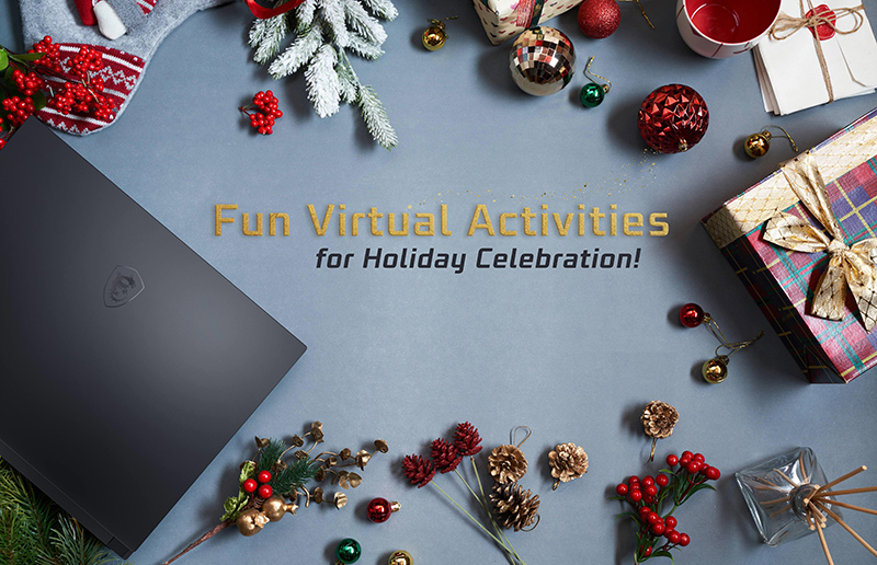 5 Fun Virtual Activities with MSI Laptops for Remote Holiday Celebration