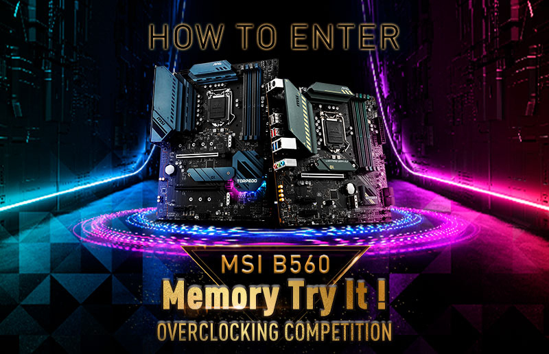 MSI B560 Memory Try It! Overclocking Competition – How to Enter Guide