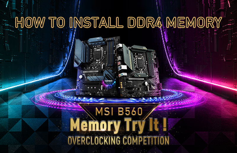 MSI B560 Memory Try It! Overclocking Competition - Guide II: Installation of DDR4 Memory
