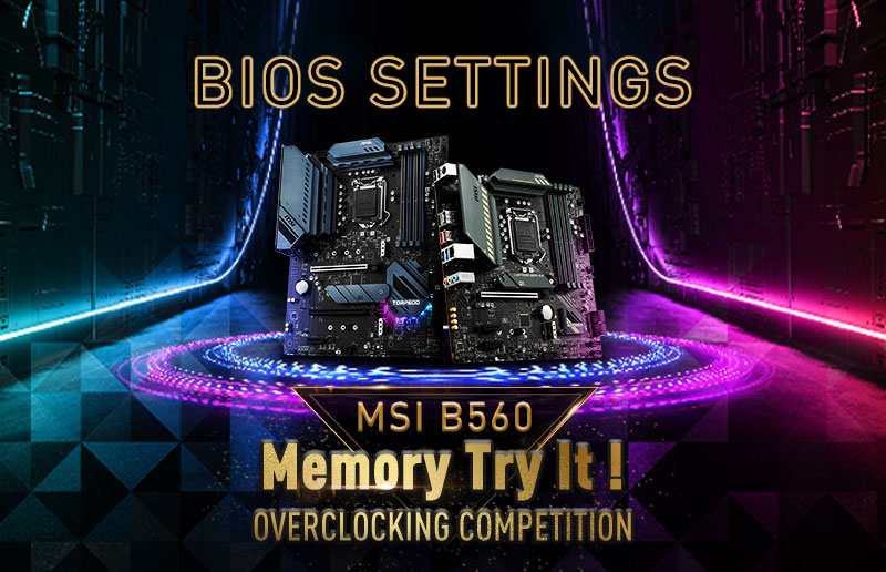 MSI B560 Memory Try It! Overclocking Competition - Guide III: BIOS Settings