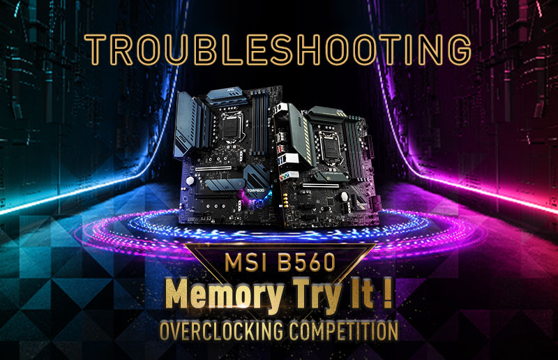 MSI B560 Memory Try It! Overclocking Competition - Guide IV: Troubleshooting