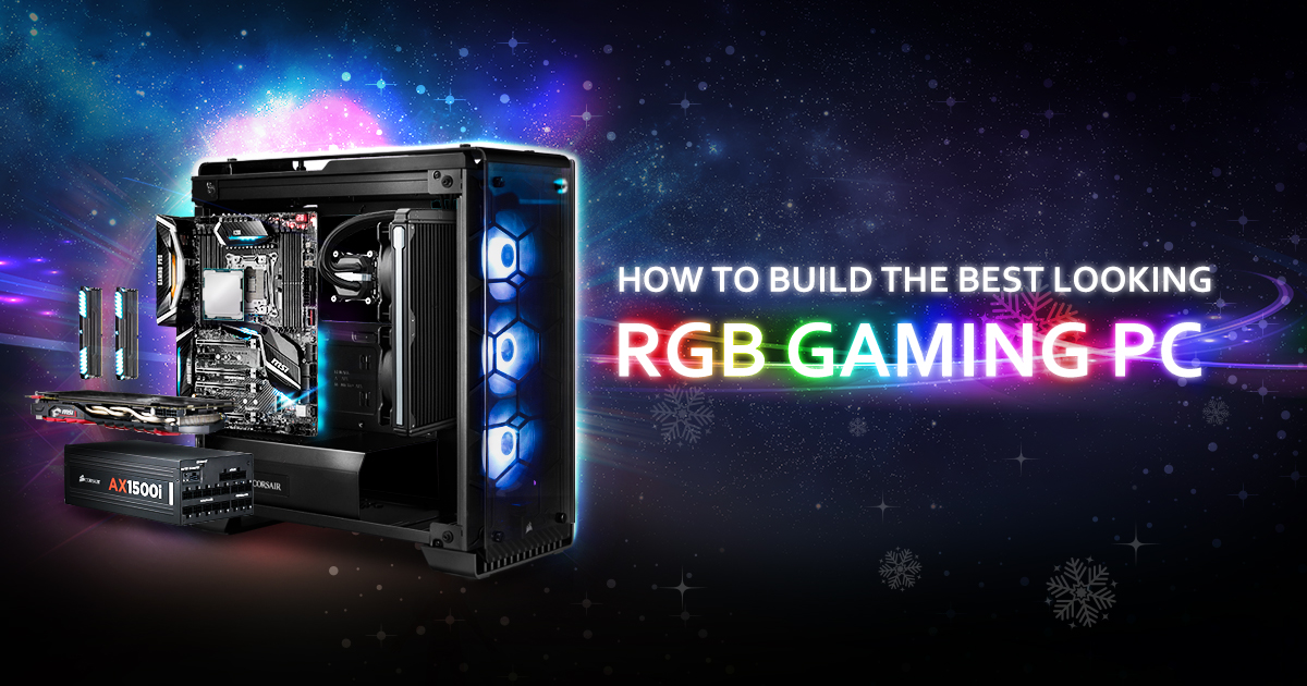 How To Build The Best Looking Rgb Gaming Pc